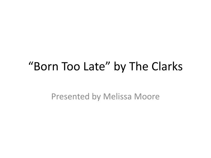 born too late by the clarks n.