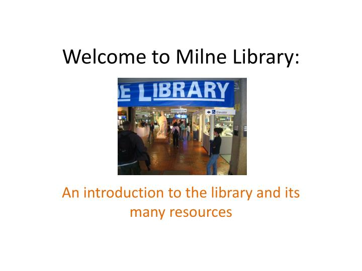 welcome to milne library n.
