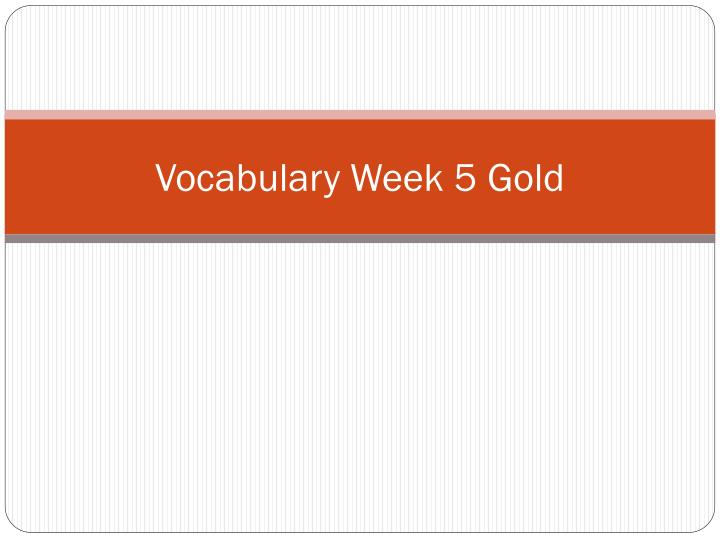 vocabulary week 5 gold n.
