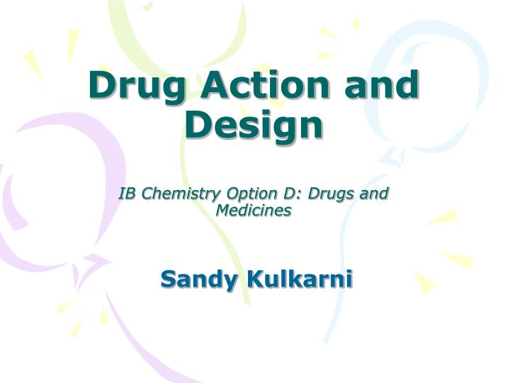 drug action and design ib chemistry option d drugs and medicines n.