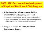 2009 ipls success led to development of physics of medicine pom program