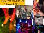 haunted physics lab haunted er