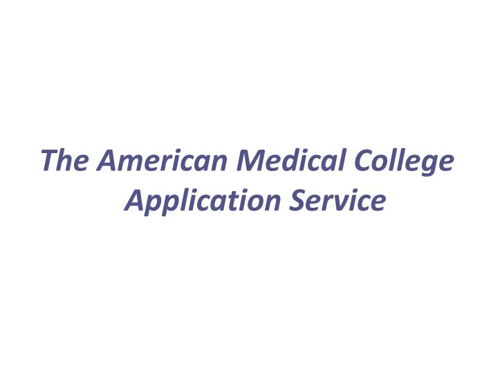 The American Medical College Application Service