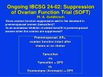 ongoing ibcsg 24 02 suppression of ovarian function trial soft pi a goldhirsch