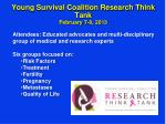young survival coalition research think tank february 7 8 2013