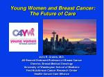 young women and breast cancer the future of care