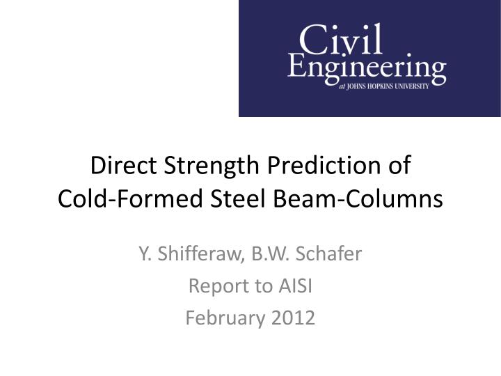 direct strength prediction of cold formed steel beam columns n.