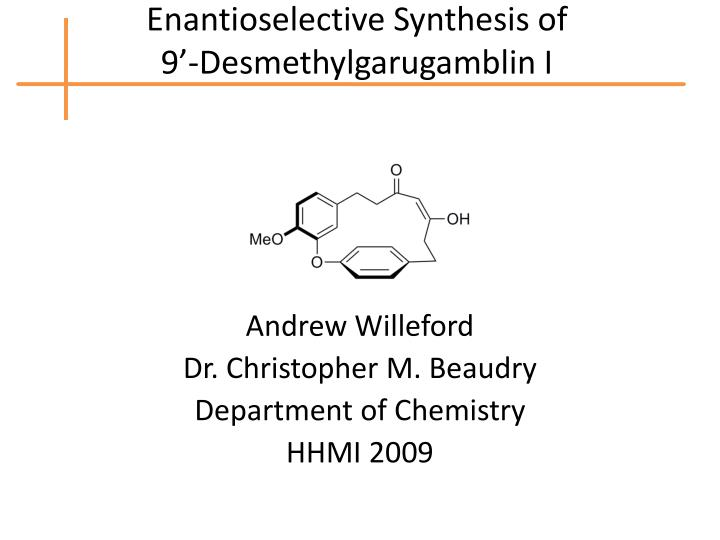 Enantioselective Synthesis of                 9'-Desmethylgarugamblin I