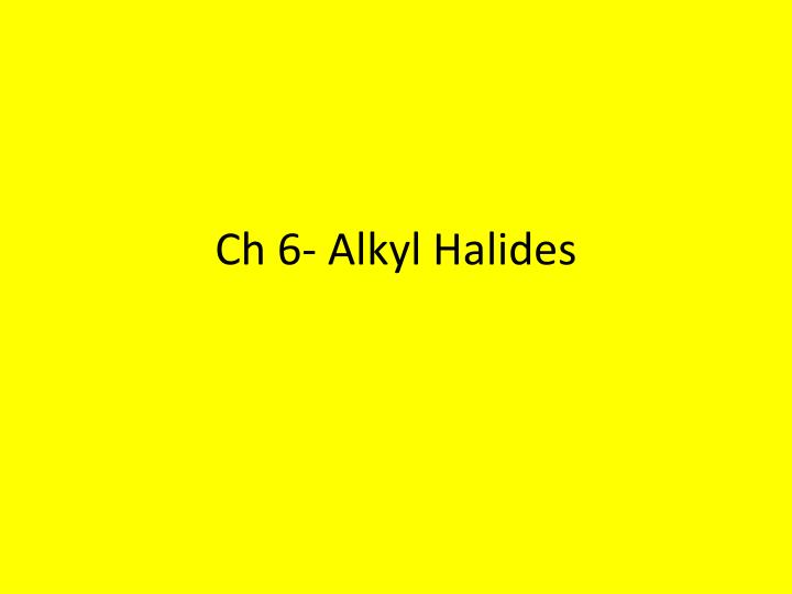 ch 6 alkyl halides n.