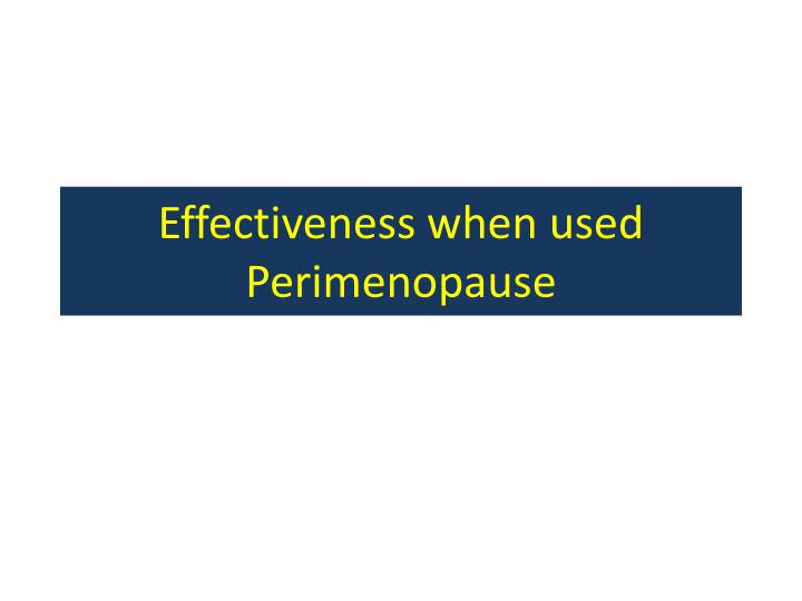 effectiveness when used perimenopause n.