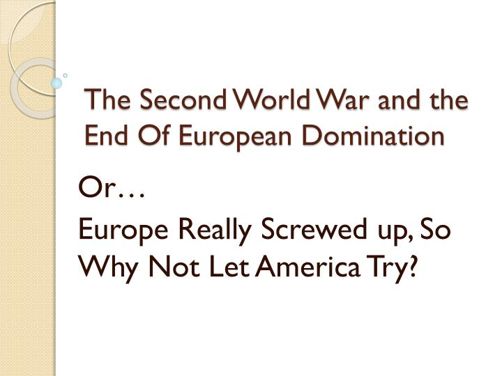the second world war and the end of european domination n.