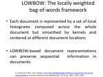lowbow the locally weighted bag of words framework