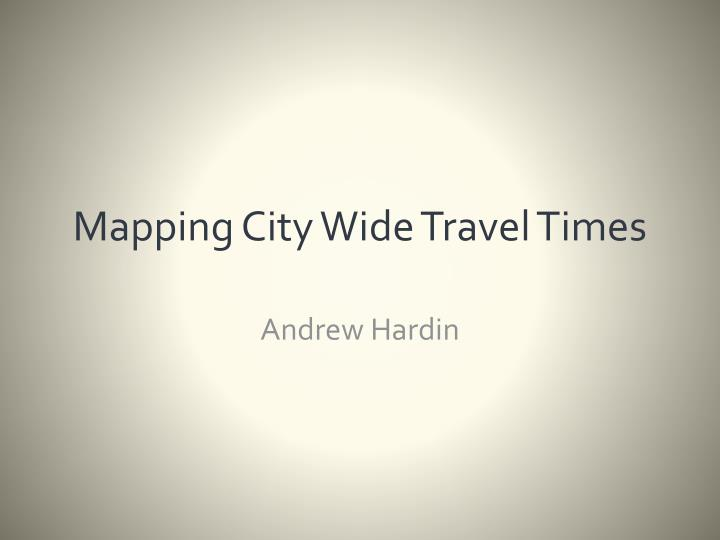 mapping city wide travel times n.