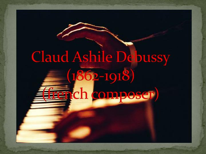 claud a shile debussy 1862 1918 french composer n.