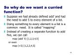 so why do we want a curried function