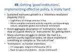 8 getting good institutions implementing effective policy is really hard