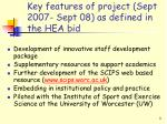 key features of project sept 2007 sept 08 as defined in the hea bid