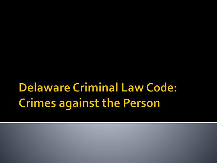 delaware criminal law code crimes against the person n.
