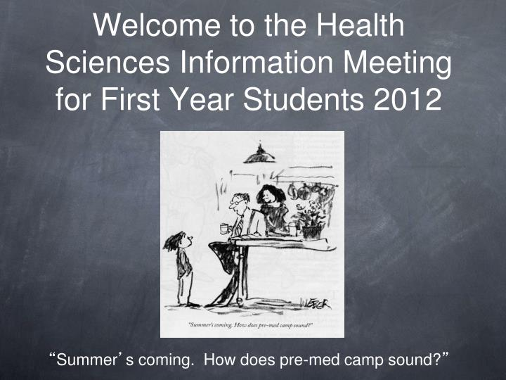 welcome to the health sciences information meeting for first year students 2012 n.