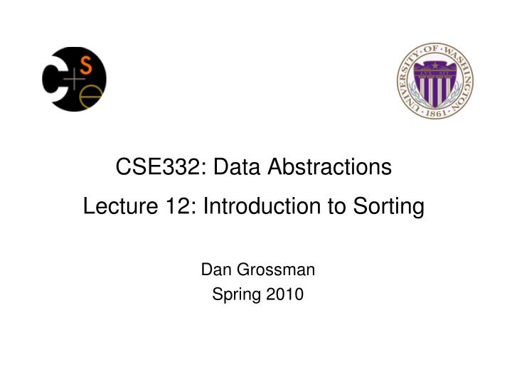 cse332 data abstractions lecture 12 introduction to sorting n.