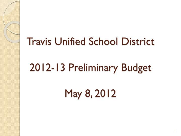 travis unified school district 2012 13 preliminary budget may 8 2012 n.