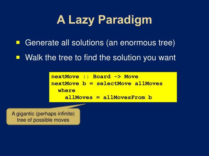 A Lazy Paradigm