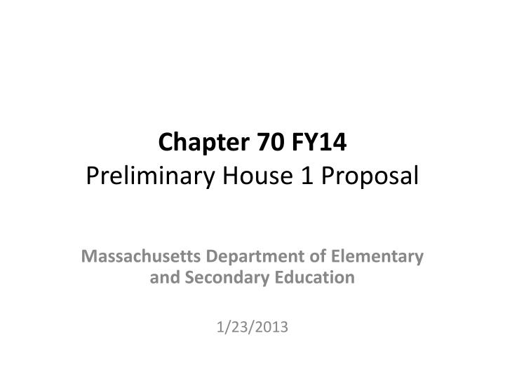 chapter 70 fy14 preliminary house 1 proposal n.