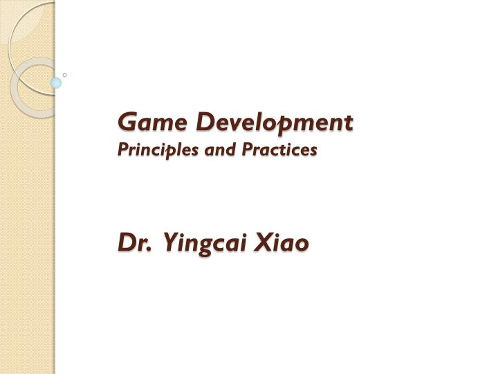 game development principles and practices dr yingcai xiao n.
