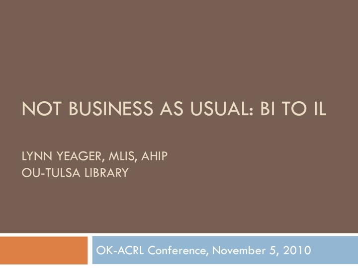 not business as usual bi to il lynn yeager mlis ahip ou tulsa library n.