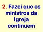 2 fazei que os ministros da igreja continuem