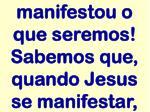 manifestou o que seremos sabemos que quando jesus se manifestar