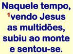 naquele tempo 1 vendo jesus as multid es subiu ao monte e sentou se
