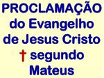 proclama o do evangelho de jesus cristo segundo mateus