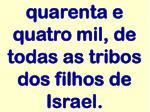quarenta e quatro mil de todas as tribos dos filhos de israel