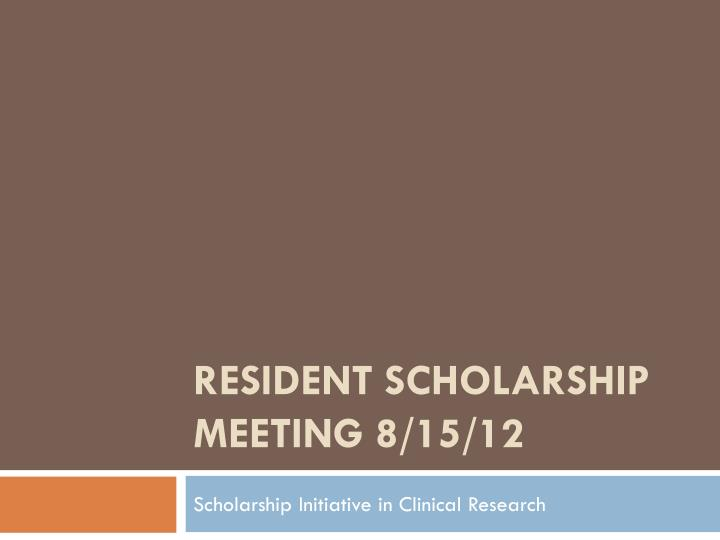 resident scholarship meeting 8 15 12 n.