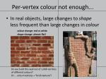 per vertex colour not enough