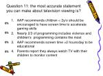 question 11 the most accurate statement you can make about television viewing is