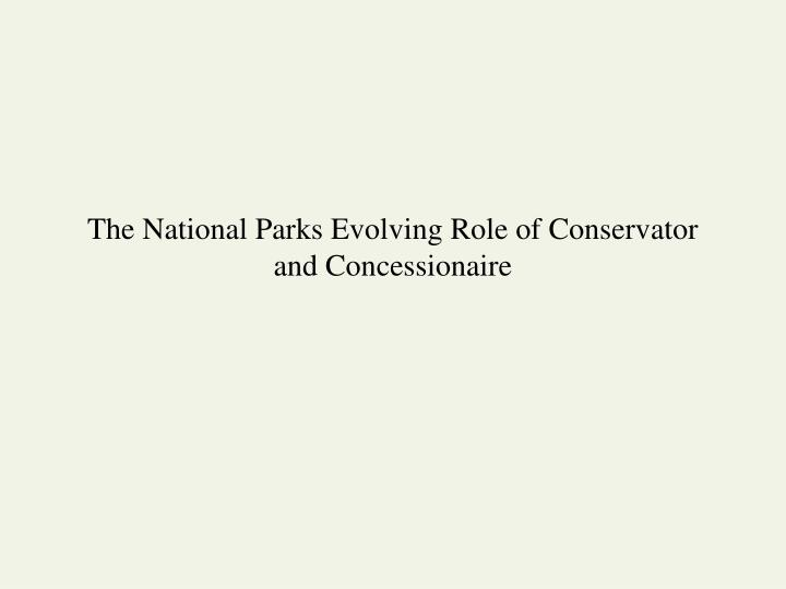 the national parks evolving role of conservator and concessionaire n.