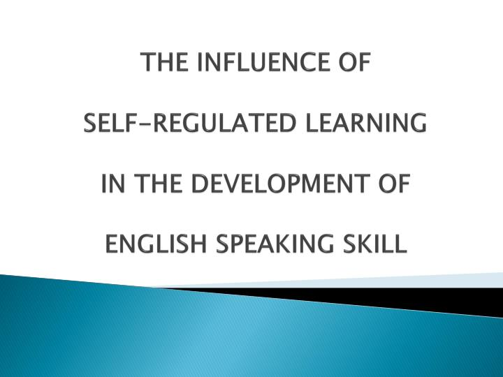 the influence of self regulated learning in the development of english speaking skill n.