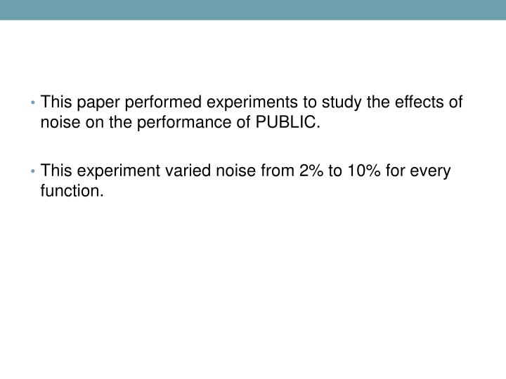 This paper performed experiments to study the effects of noise on the performance of PUBLIC.