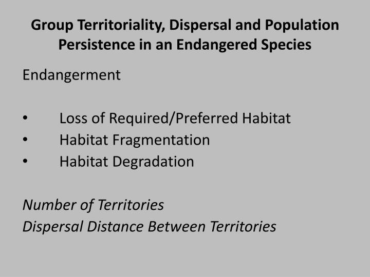 group territoriality dispersal and population persistence in an endangered species n.