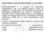 elimina o biotransforma o e excre o