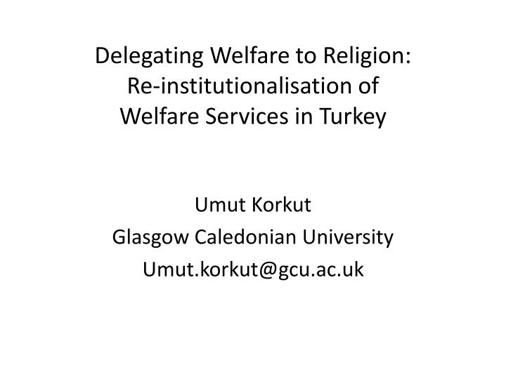 delegating welfare to religion re institutionalisation of welfare services in turkey n.