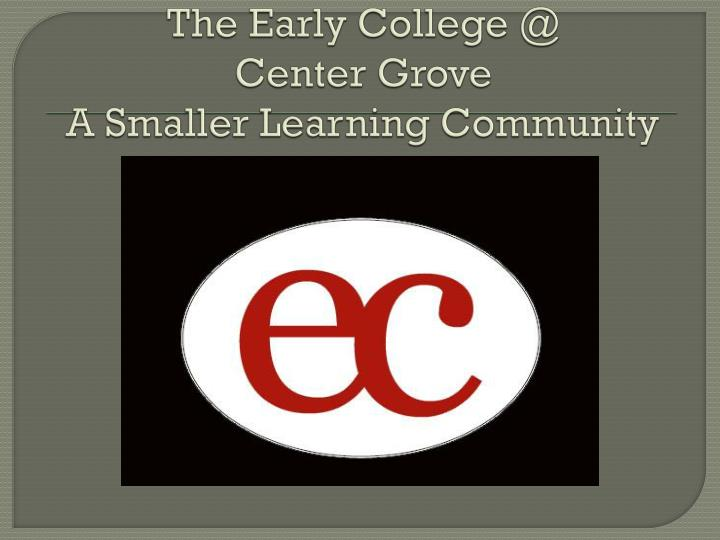 the early college @ center grove a smaller learning community 1 1 laptop initiative n.