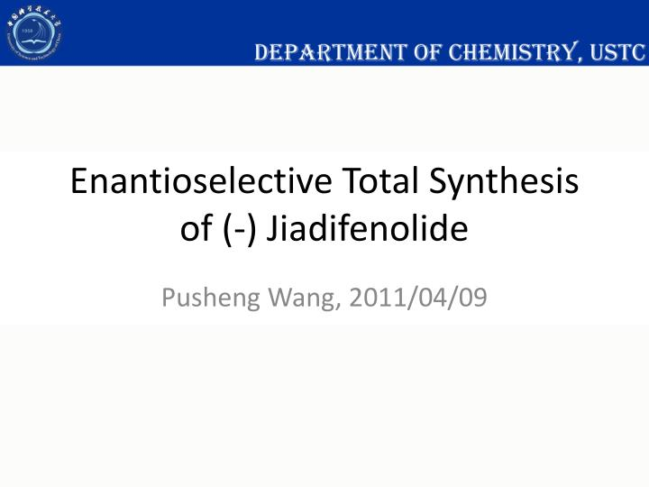 enantioselective total synthesis of jiadifenolide n.
