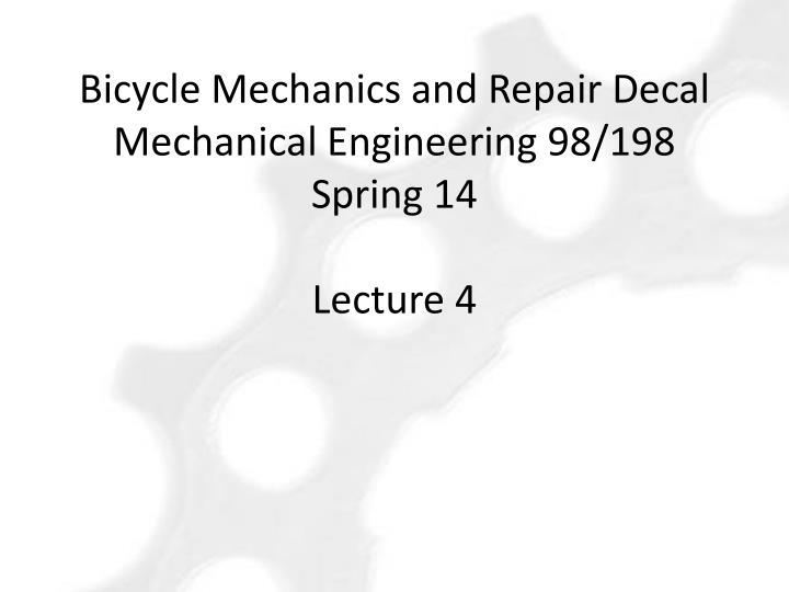 bicycle mechanics and repair decal mechanical engineering 98 198 spring 14 lecture 4 n.