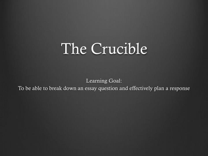 the crucible response essay The crucible and hale essay the crucible essay in arthur miller's 1952 play the crucible, hale appears in act 1 as a response to reverend parris' request to.