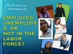 employed unemployed or not in the labor force