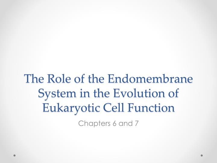 the role of the endomembrane system in the evolution of eukaryotic cell function n.