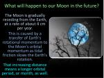 what will happen to our moon in the future